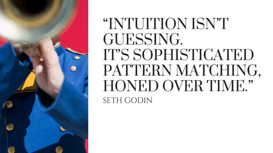 """Intuition isn't guessing. It's sophisticated pattern matching, honed over time."""" Seth Godin"""